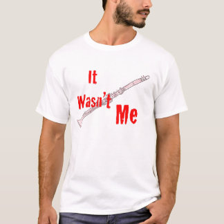 "Clarinet ""It Wasn't Me"" Clarinet T- Shirt"