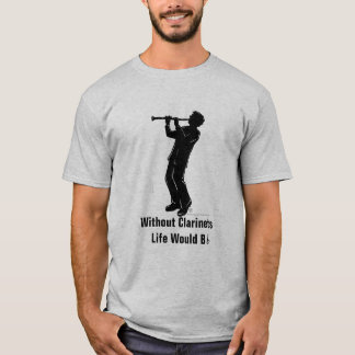 Clarinet Player Silhoutte, Life Would bflat T-Shirt