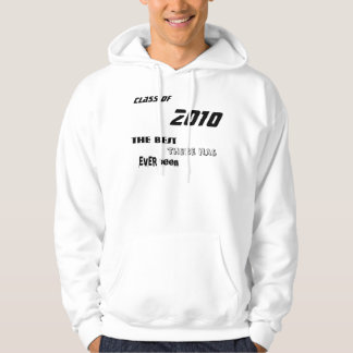 Class Of , 2010, the BEST , there has, EVER been Hooded Sweatshirts