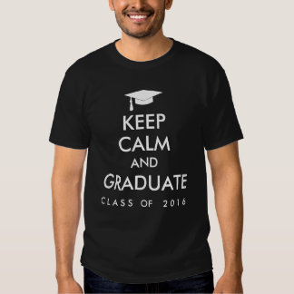 Class of 2016 Keep Calm and Graduate Seniors Tshirts
