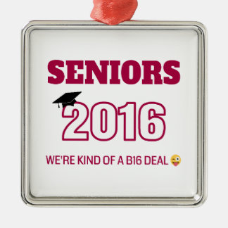 Class of 2016 - We're kind of a B16 deal Silver-Colored Square Decoration