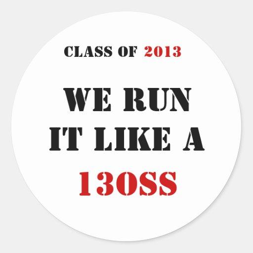 CLASS OF , WE RUN IT LIKE A , 13OSS, 2013 STICKER