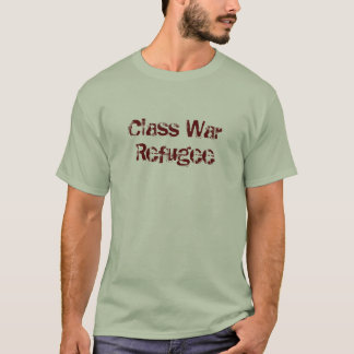 Class War Refugee T-Shirt