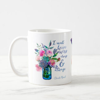 "Claude Monet quote ""I must have flowers"" Coffee Mug"
