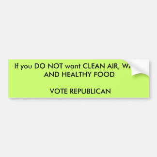 Clean Air, water and healthy food Bumper Sticker