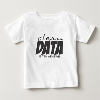 Clean Data is the Answer Baby T-Shirt