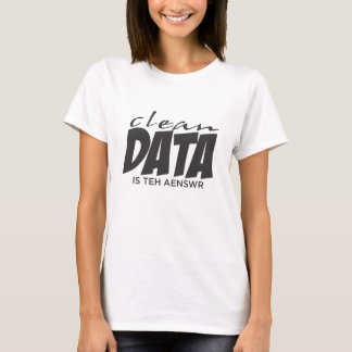 Clean Data is the Answer T-Shirt
