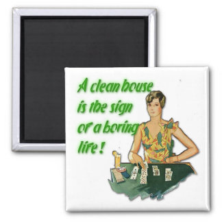 Clean House. . . Boring Life Magnet