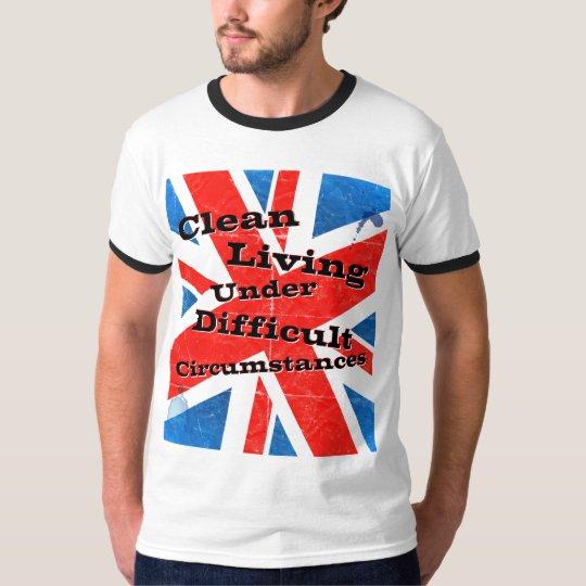 Clean Living Under Difficult Circumstances T-Shirt