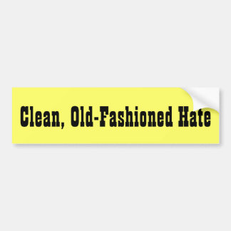 Clean, Old-Fashioned Hate Car Bumper Sticker