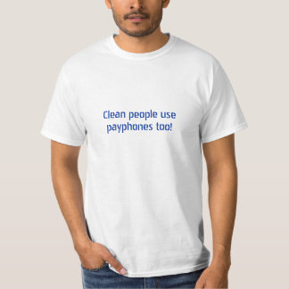 Clean people use payphones too! T-Shirt