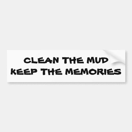Clean the Mud Keep the Memories Bumper Sticker