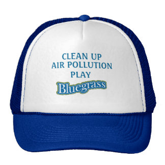 """""""CLEAN UP AIR POLLUTION PLAY BLUEGRASS"""" Hat"""
