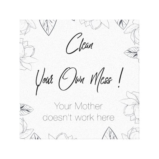 Clean your own mess canvas print