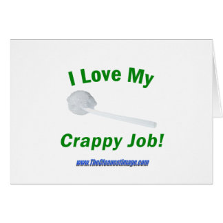 Cleaning Is My Crappy Job and I Love It! Greeting Card