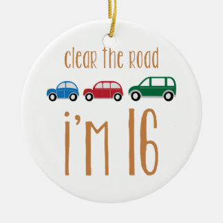 Clear The Road I'm 16 Round Ceramic Decoration
