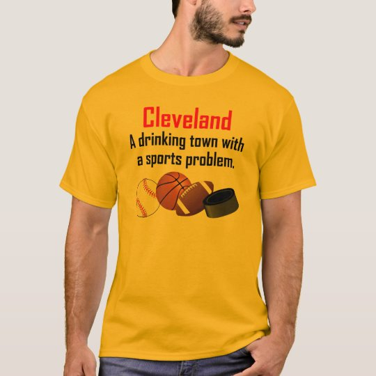 Cleveland A Drinking Town With A Sports Problem T-Shirt