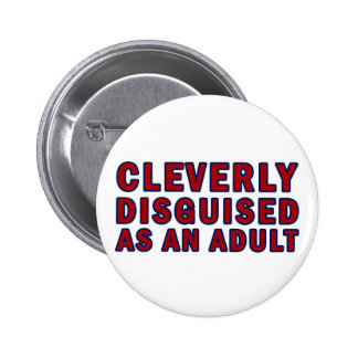 Cleverly Disguised As An Adult 6 Cm Round Badge