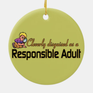 CLEVERLY DISGUISED AS RESPONSIBLE ADULT ROUND CERAMIC DECORATION