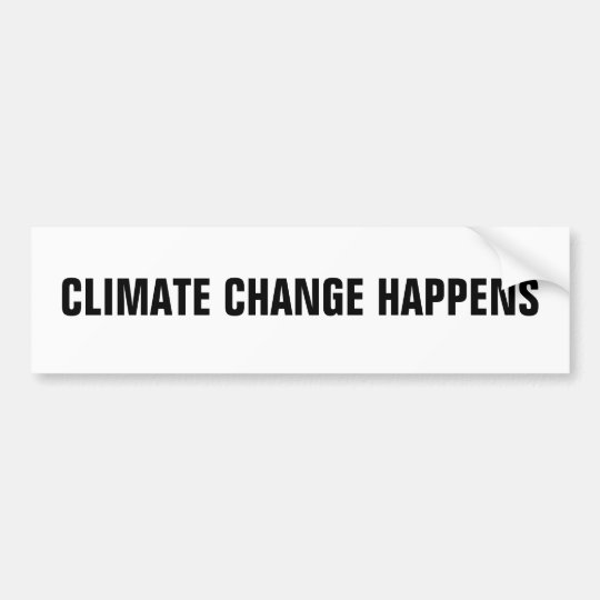 CLIMATE CHANGE HAPPENS BUMPER STICKER