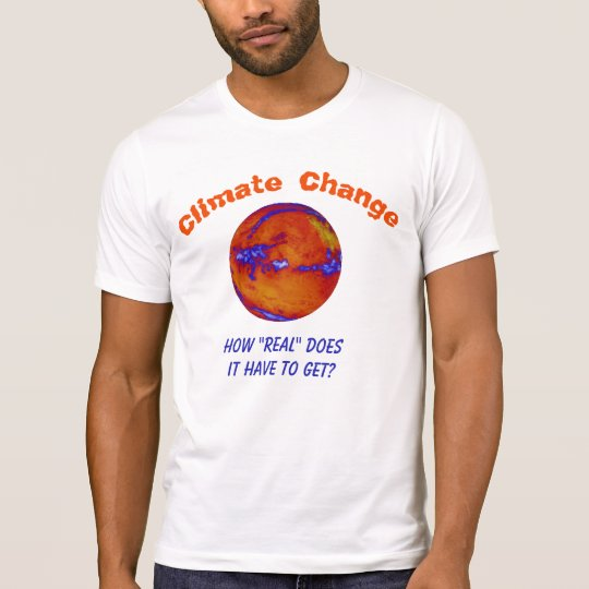 Climate Change How Real personalised T-Shirt