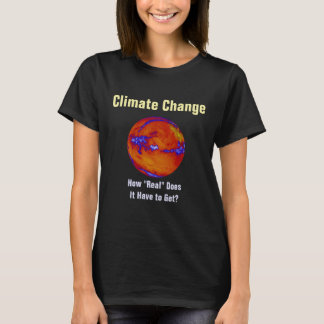 "Climate Change How ""Real"" personalized T-Shirt"