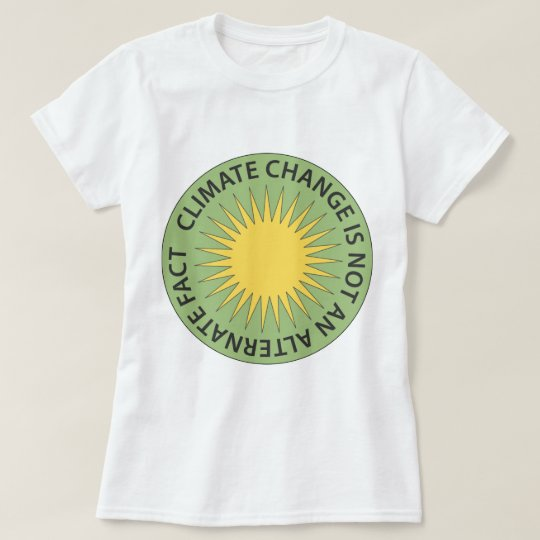 Climate Change is Not An Alternate Fact T-Shirt