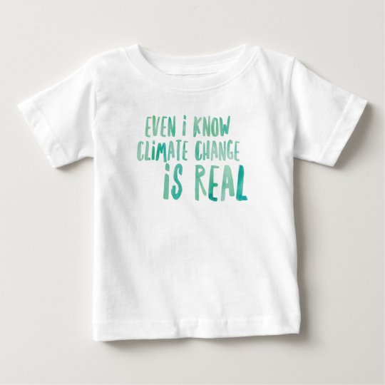 Climate Change is Real Baby Fine Jersey T-Shirt