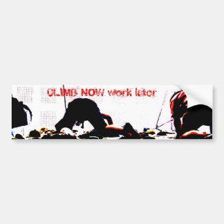 CLIMB NOW work later Bumper Sticker