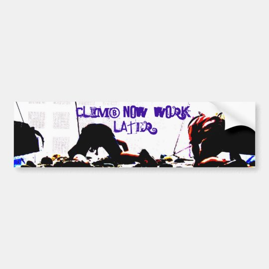climb now, work later bumper sticker