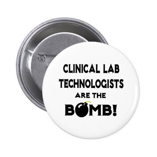 Clinical Lab Technologists Are The Bomb! Pinback Buttons
