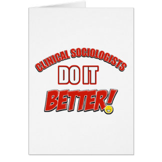 Clinical Sociologists do it better designs Greeting Card