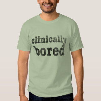 Clinically Bored T Shirt