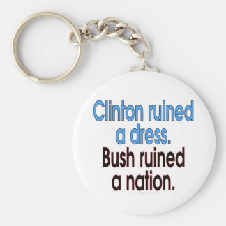 Clinton ruined a dress. Bush ruined a nation. Basic Round Button Key Ring