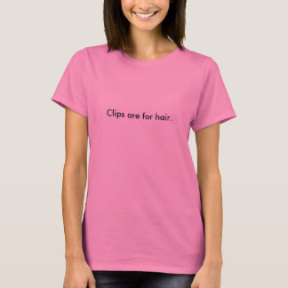 Clips Are For Hair, Magazines are for Guns T-Shirt