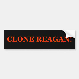 CLONE REAGAN! CAR BUMPER STICKER