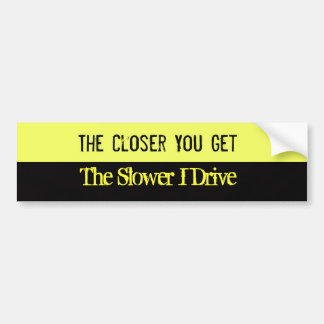 Closer You Get Bumper Sticker