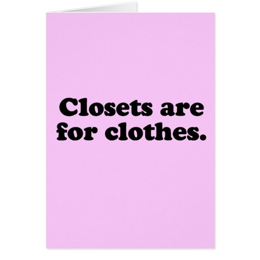 CLOSETS ARE FOR CLOTHES T-SHIRT CARD