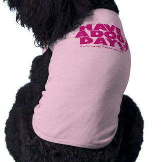 "Clothes for Dogs ""Have the Dog Day "" Sleeveless Dog Shirt"