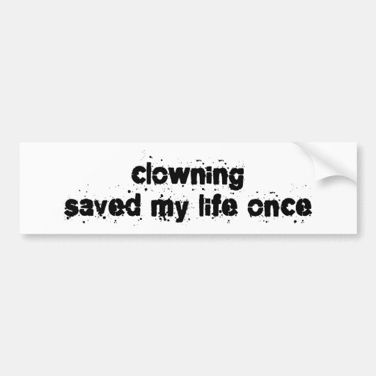 Clowning Saved My Life Once Bumper Sticker
