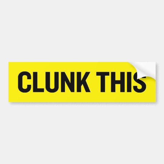 Clunk This Bumper Sticker