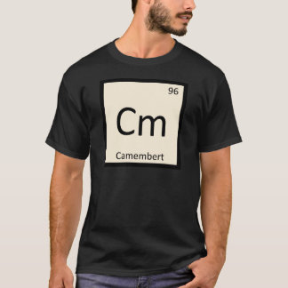 Cm - Camembert Cheese Chemistry Periodic Table T-Shirt