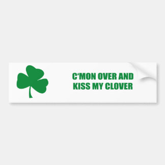 C'mon Over and kiss my clover Bumper Sticker