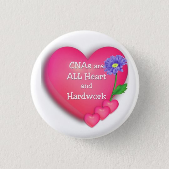CNAs are ALL Heart and Hardworking 3 Cm Round Badge