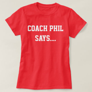 Coach Phil Says.... T-shirts
