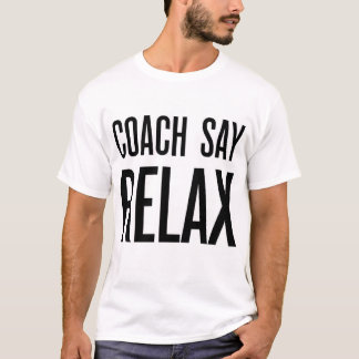 Coach Say relax T-Shirt