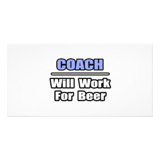 Coach...Will Work For Beer Personalized Photo Card