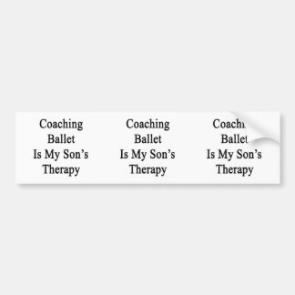 Coaching Ballet Is My Son s Therapy Bumper Stickers
