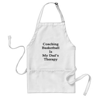 Coaching Basketball Is My Dad's Therapy Adult Apron