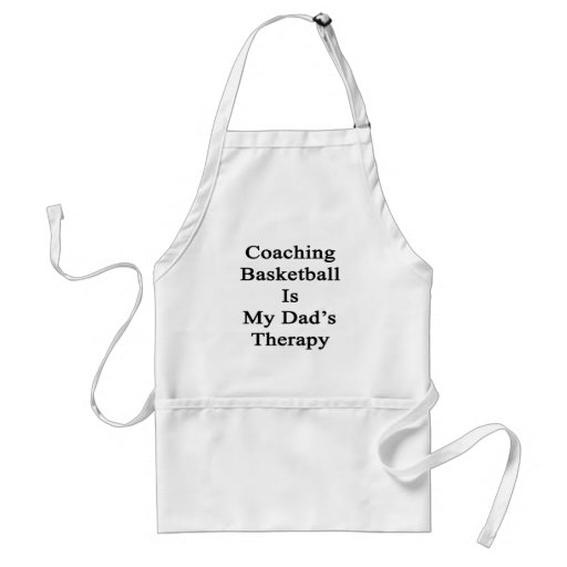 Coaching Basketball Is My Dad's Therapy Aprons